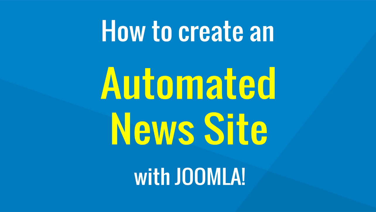 How to create an automated news website with Joomla cms